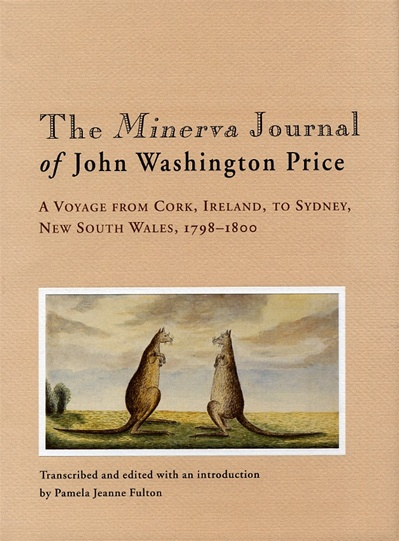 THE MINERVA JOURNAL OF JOHN WASHINGTON PRICE: A Voyage from Cork, Ireland, to Sydney, New South Wales, 1798 - 1800