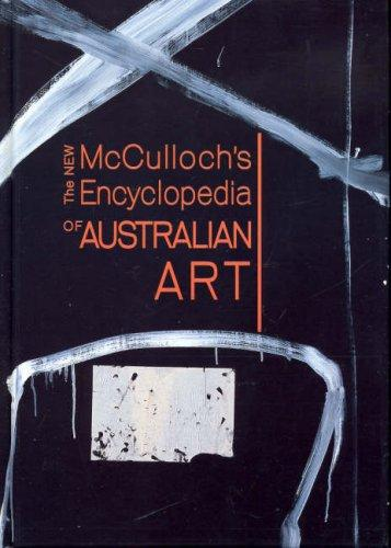 THE NEW McCULLOCH'S ENCYCLOPEDIA OF AUSTRALIAN ART  - FOURTH EDITION  -