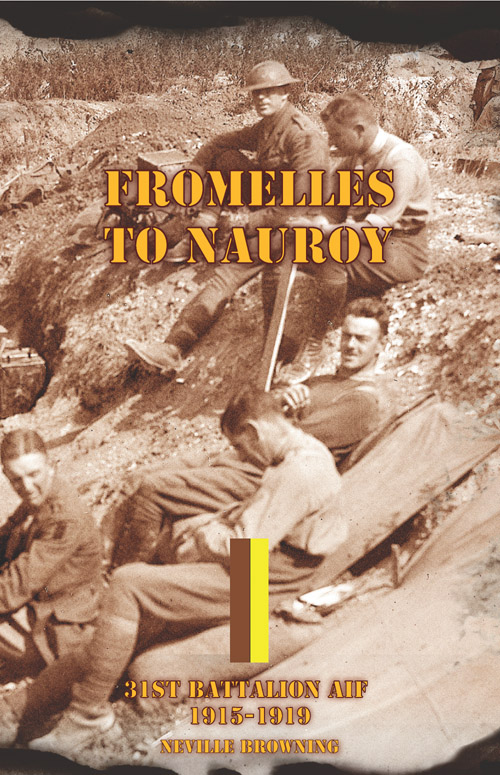 FROMELLES TO NAUROY: 31st Battalion AIF 1915 - 1919  - SIGNED by NEVILLE BROWNING -