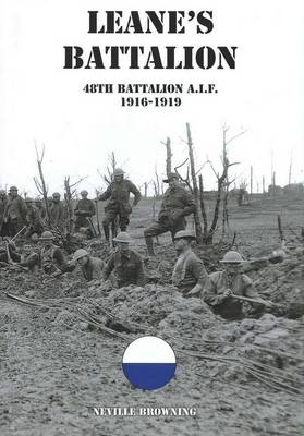 LEANE'S BATTALION - 48th Battalion AIF 1916 - 1919   - SIGNED by NEVILLE BROWNING -
