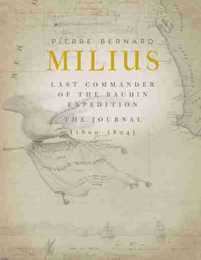 PIERRE BERNARD MILIUS - Last Commander of the Baudin Expedition - THE JOURNAL 1800 - 1804  - TWO VOLUME SET IN SLIPCASE  -