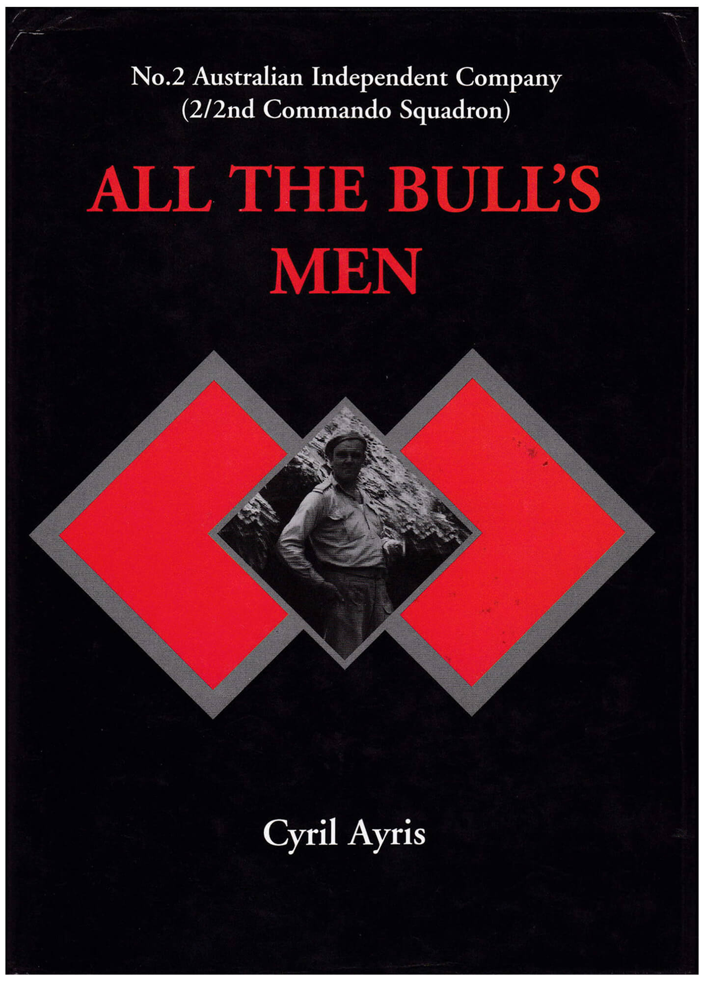 ALL THE BULL'S MEN - No 2 Australian Independent Company - 2/2nd Commando Squadron -