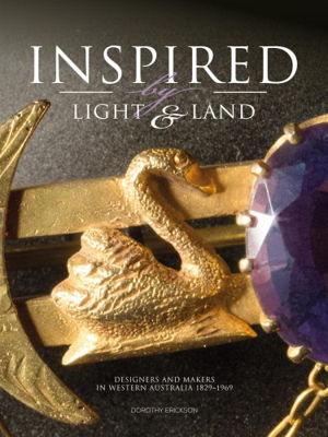 INSPIRED BY LIGHT & LAND: Designers and Makers in Western Australia 1829 - 1969