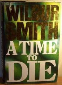 A TIME TO DIE - Warmly Inscribed and SIGNED by WILBUR SMITH