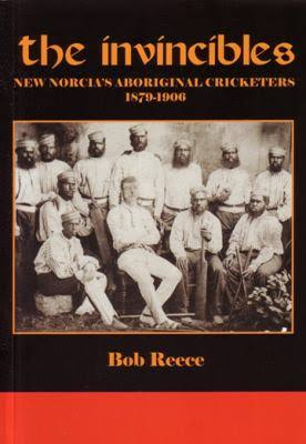 THE INVINCIBLES: New Norcia's Aboriginal Cricketers 1879 - 1906