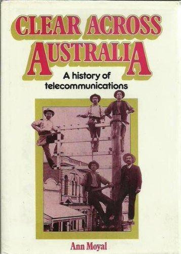 CLEAR ACROSS AUSTRALIA: A History of Telecommunications