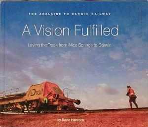 A VISION FULFILLED: The Adelaide to Darwin Railway - Laying the Track from Alice Springs to Darwin