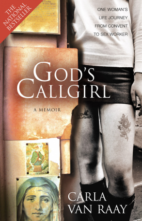 GOD'S CALLGIRL - A Memoir - Inscribed and SIGNED by CARLA VAN RAAY -