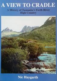 A VIEW TO CRADLE: A History of Tasmania's Forth River High Country