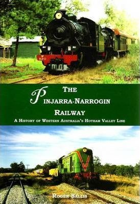 THE PINJARRA - NARROGIN RAILWAY: A History of Western Australia's Hotham Valley Line